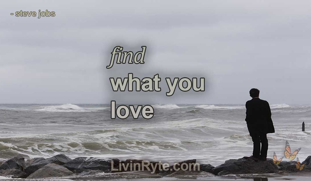 """""""You've Got To Find What You Love"""" by Steve Jobs"""