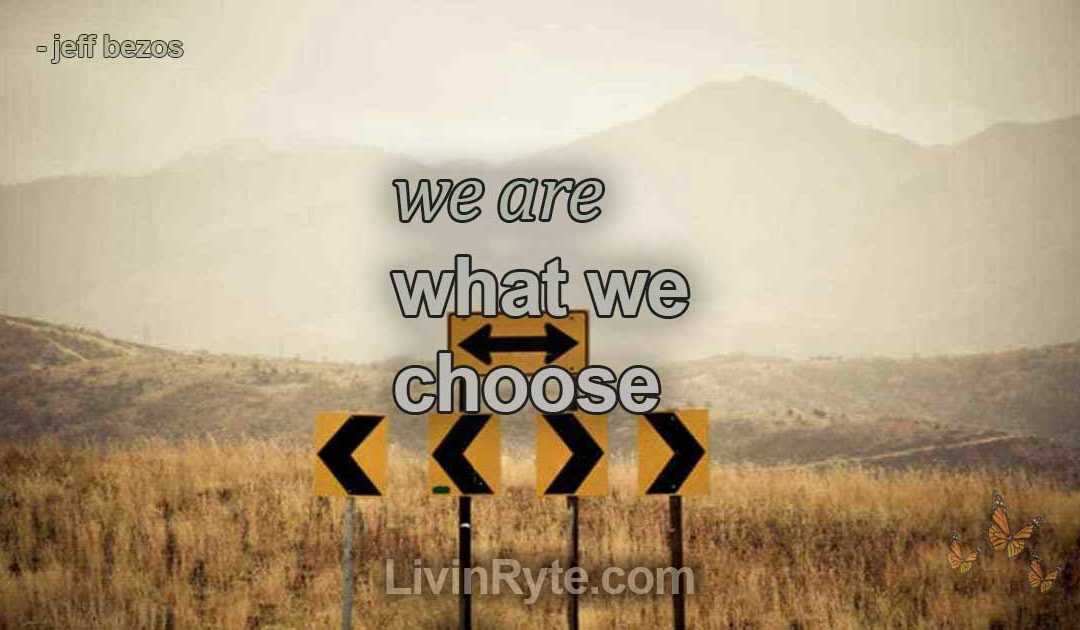 """""""We are What We Choose"""" by Jeff Bezos"""
