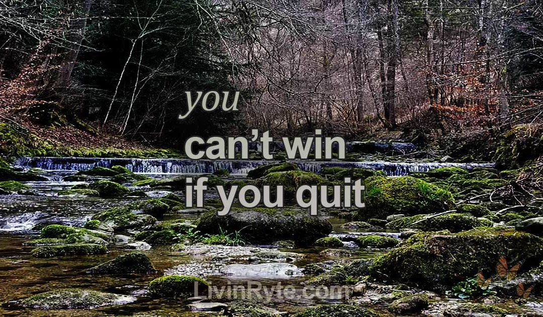 You Can't Win if You Quit